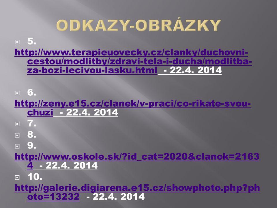  5. http://www.terapieuovecky.cz/clanky/duchovni- cestou/modlitby/zdravi-tela-i-ducha/modlitba- za-bozi-lecivou-lasku.htmlhttp://www.terapieuovecky.c
