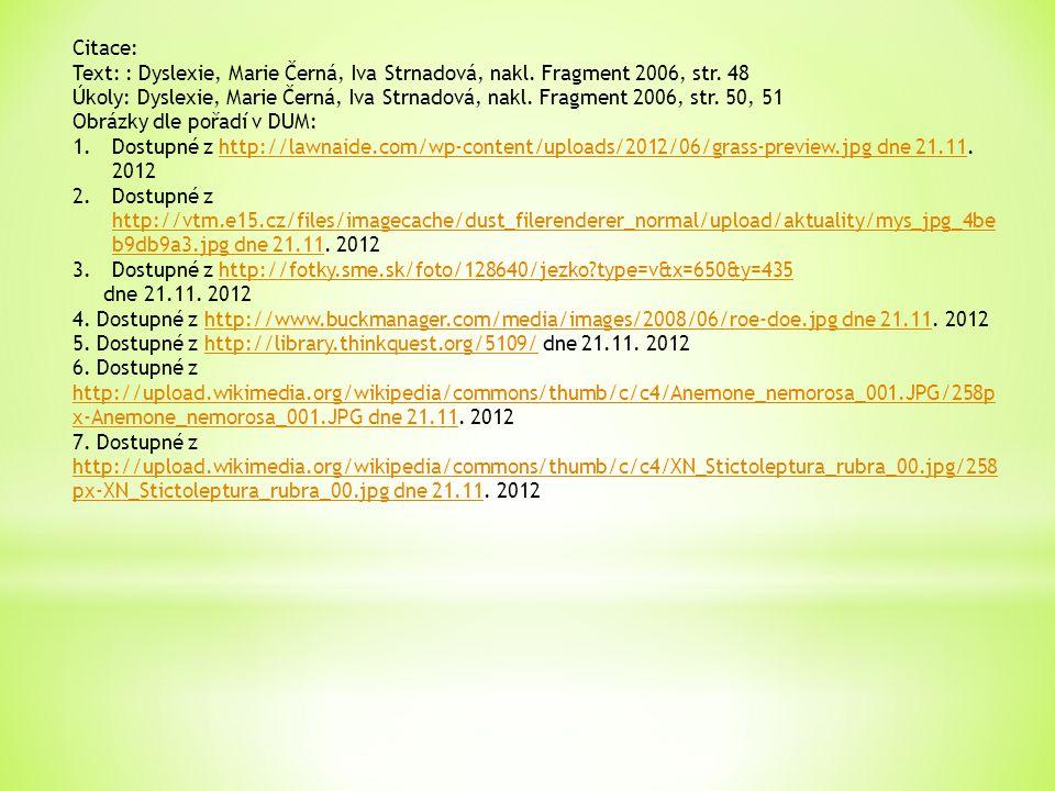 Citace: Text: : Dyslexie, Marie Černá, Iva Strnadová, nakl. Fragment 2006, str. 48 Úkoly: Dyslexie, Marie Černá, Iva Strnadová, nakl. Fragment 2006, s