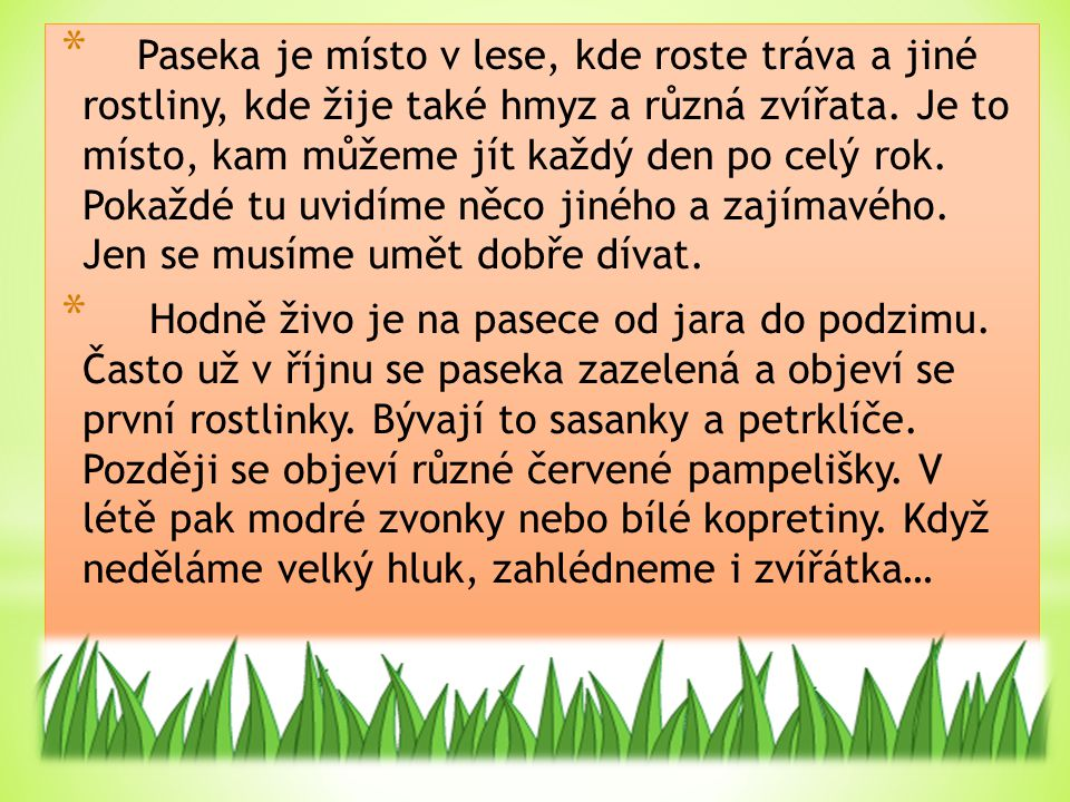 * Paseka je místo v lese, kde roste tráva a jiné rostliny, kde žije také hmyz a různá zvířata. Je to místo, kam můžeme jít každý den po celý rok. Poka