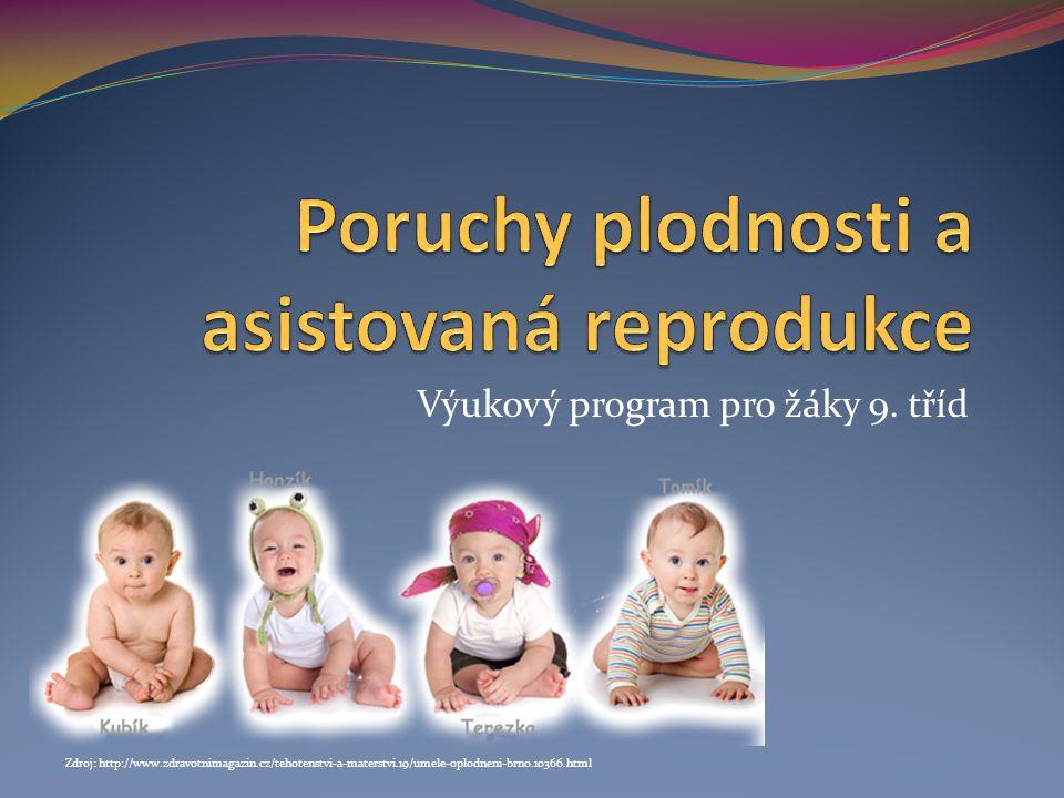 Výukový program pro žáky 9. tříd Zdroj: http://www.zdravotnimagazin.cz/tehotenstvi-a-materstvi.19/umele-oplodneni-brno.10366.html
