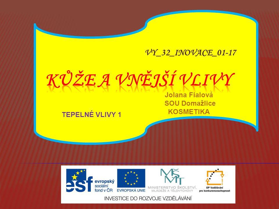 TEPELNÉ VLIVY 1 VY_32_INOVACE_01-17 Jolana Fialová SOU Domažlice KOSMETIKA