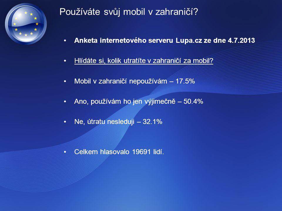 Používáte svůj mobil v zahraničí? Anketa internetového serveru Lupa.cz ze dne 4.7.2013 Hlídáte si, kolik utratíte v zahraničí za mobil? Mobil v zahran