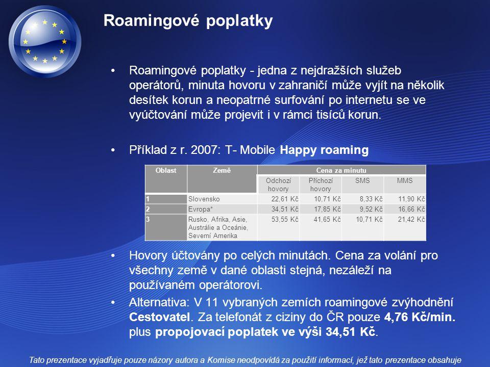 Roamingové poplatky Roamingové poplatky - jedna z nejdražších služeb operátorů, minuta hovoru v zahraničí může vyjít na několik desítek korun a neopat