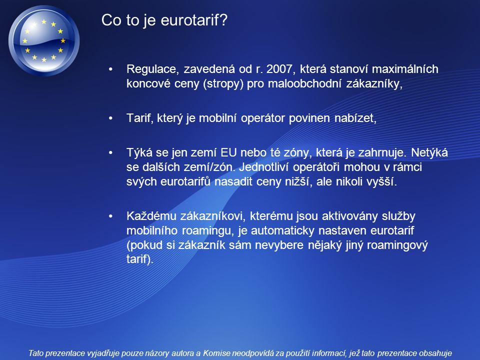 Co to je eurotarif? Regulace, zavedená od r. 2007, která stanoví maximálních koncové ceny (stropy) pro maloobchodní zákazníky, Tarif, který je mobilní