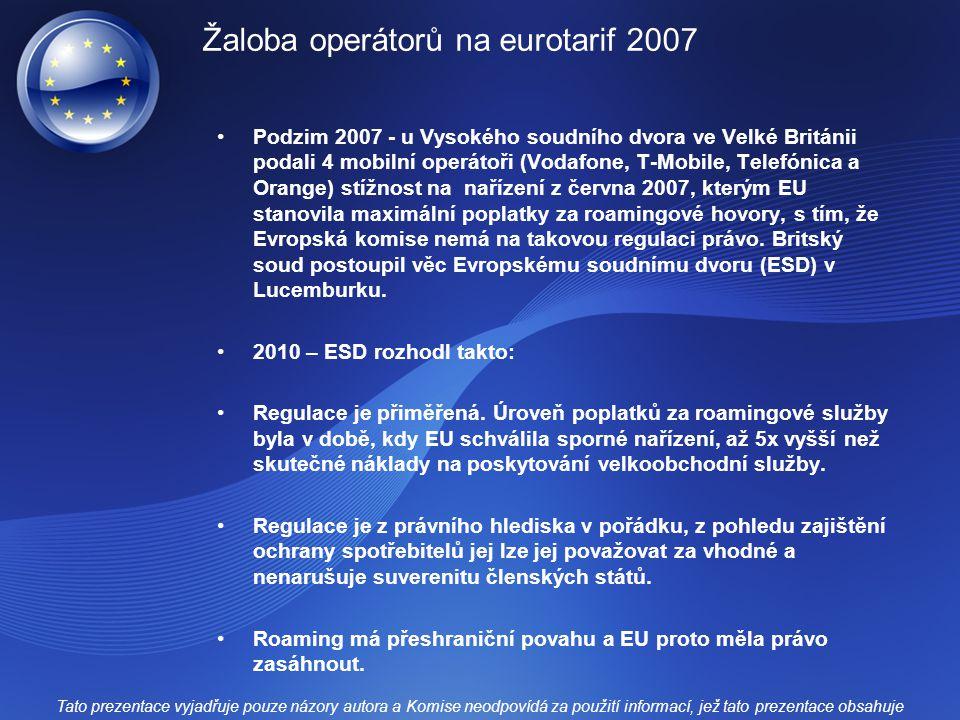 Žaloba operátorů na eurotarif 2007 Podzim 2007 - u Vysokého soudního dvora ve Velké Británii podali 4 mobilní operátoři (Vodafone, T-Mobile, Telefónica a Orange) stížnost na nařízení z června 2007, kterým EU stanovila maximální poplatky za roamingové hovory, s tím, že Evropská komise nemá na takovou regulaci právo.