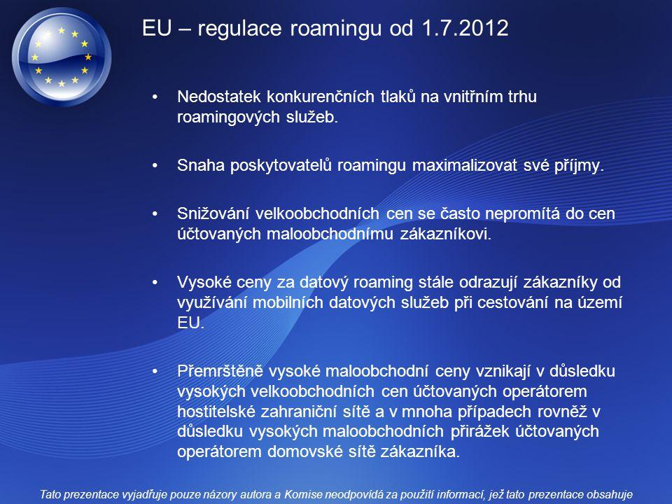 EU – regulace roamingu od 1.7.2012 Nedostatek konkurenčních tlaků na vnitřním trhu roamingových služeb. Snaha poskytovatelů roamingu maximalizovat své