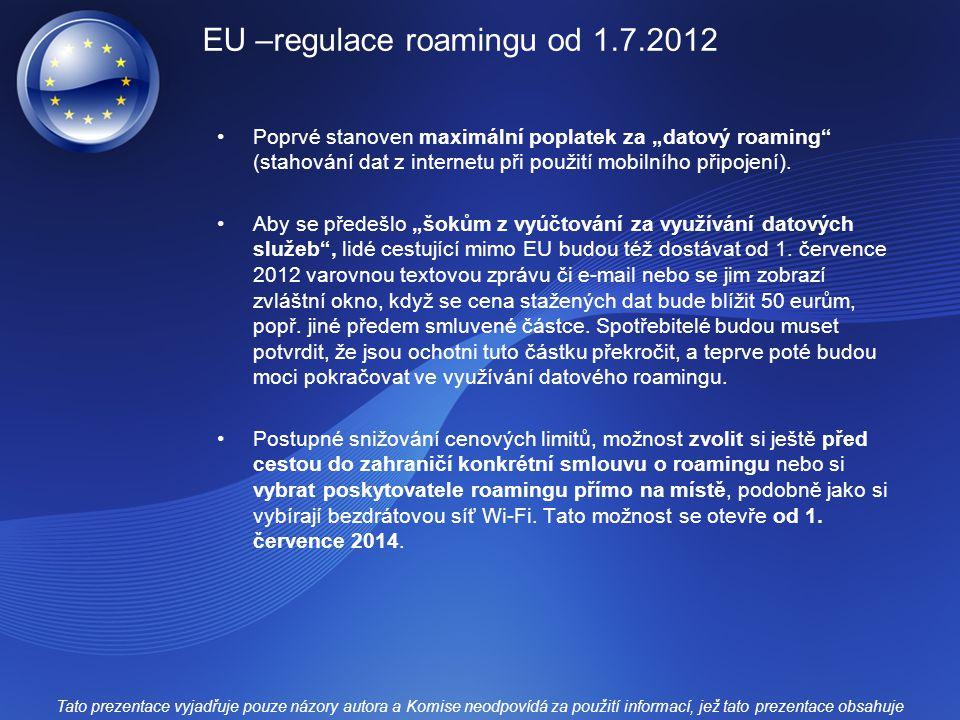 """EU –regulace roamingu od 1.7.2012 Poprvé stanoven maximální poplatek za """"datový roaming"""" (stahování dat z internetu při použití mobilního připojení)."""