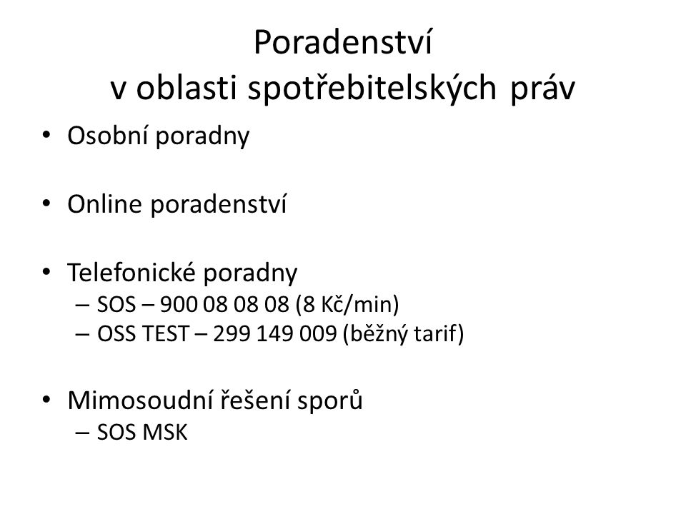 Poradenství v oblasti spotřebitelských práv Osobní poradny Online poradenství Telefonické poradny – SOS – 900 08 08 08 (8 Kč/min) – OSS TEST – 299 149