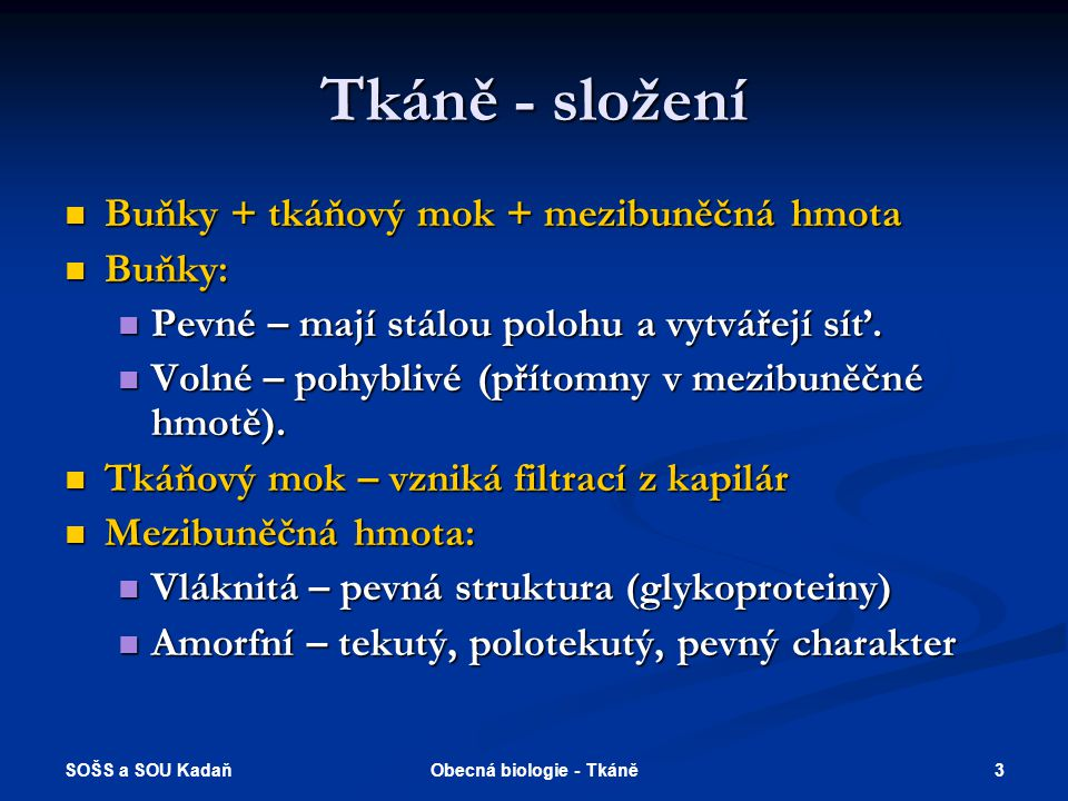 SOŠS a SOU Kadaň 2Obecná biologie - Tkáně Tkáně Soubory buněk stejného tvaru, funkce i původu.