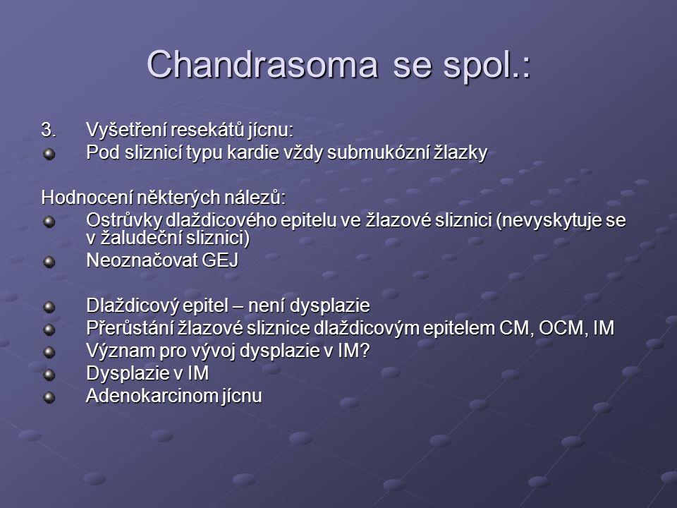 Chandrasoma se spol.: 3.Vyšetření resekátů jícnu: Pod sliznicí typu kardie vždy submukózní žlazky Hodnocení některých nálezů: Ostrůvky dlaždicového ep