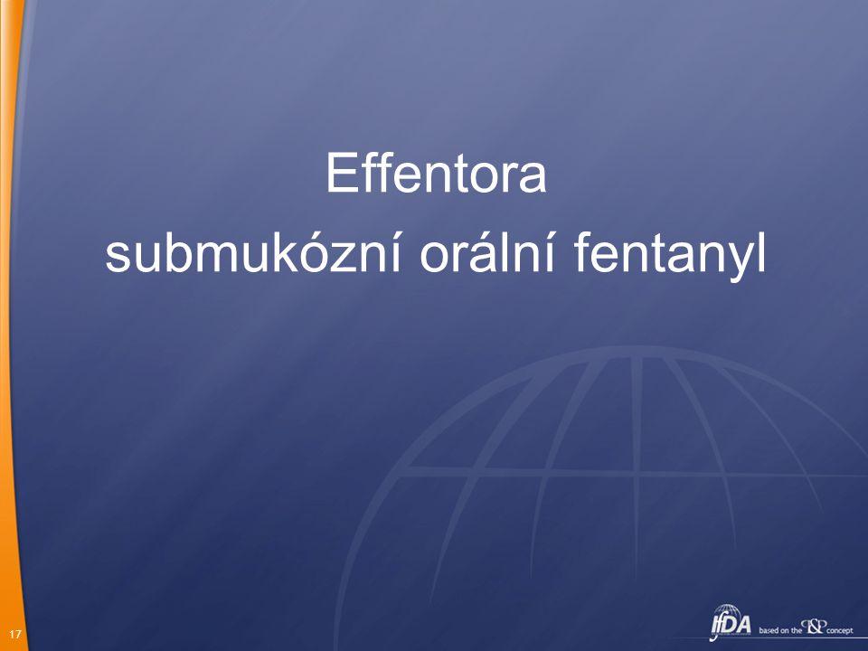 17 Effentora submukózní orální fentanyl