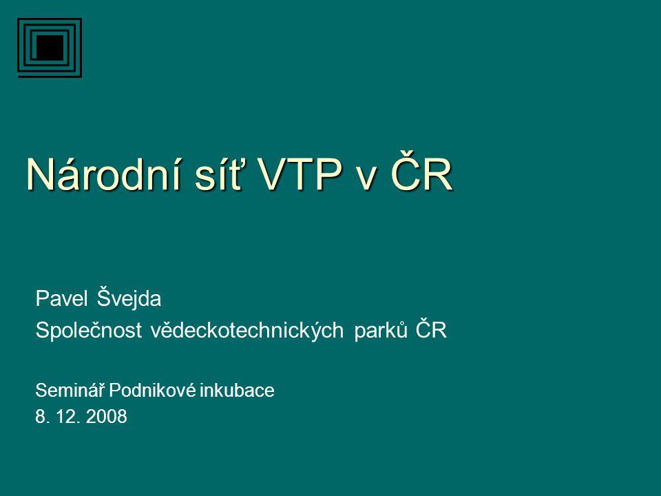 Národní síť VTP v ČR Pavel Švejda Společnost vědeckotechnických parků ČR Seminář Podnikové inkubace 8. 12. 2008