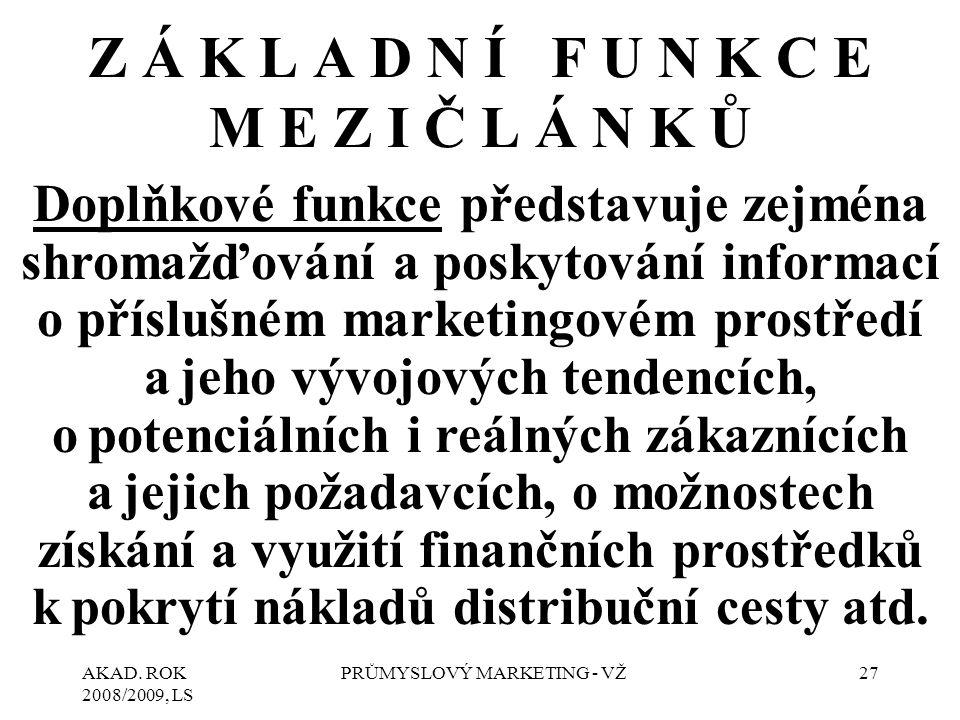 AKAD. ROK 2008/2009, LS PRŮMYSLOVÝ MARKETING - VŽ27 Doplňkové funkce představuje zejména shromažďování a poskytování informací o příslušném marketingo