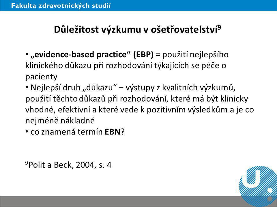 """Důležitost výzkumu v ošetřovatelství 9 """"evidence-based practice"""" (EBP) = použití nejlepšího klinického důkazu při rozhodování týkajících se péče o pac"""