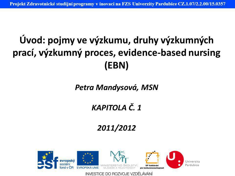 Projekt Zdravotnické studijní programy v inovaci na FZS Univerzity Pardubice CZ.1.07/2.2.00/15.0357 Úvod: pojmy ve výzkumu, druhy výzkumných prací, vý