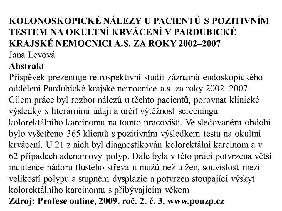 KOLONOSKOPICKÉ NÁLEZY U PACIENTŮ S POZITIVNÍM TESTEM NA OKULTNÍ KRVÁCENÍ V PARDUBICKÉ KRAJSKÉ NEMOCNICI A.S. ZA ROKY 2002–2007 Jana Levová Abstrakt Př