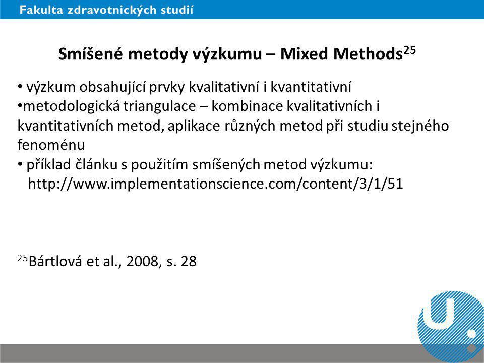 Smíšené metody výzkumu – Mixed Methods 25 výzkum obsahující prvky kvalitativní i kvantitativní metodologická triangulace – kombinace kvalitativních i