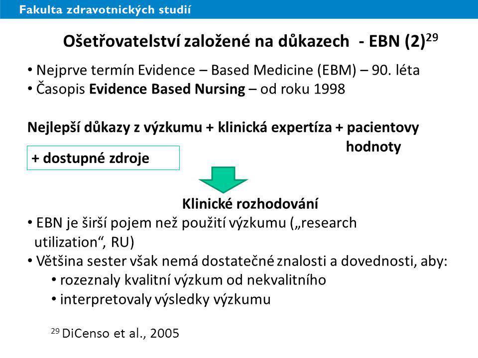Ošetřovatelství založené na důkazech - EBN (2) 29 Nejprve termín Evidence – Based Medicine (EBM) – 90. léta Časopis Evidence Based Nursing – od roku 1