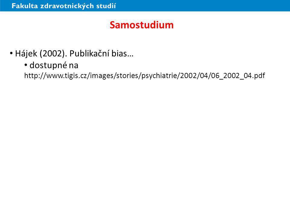 Samostudium Hájek (2002). Publikační bias… dostupné na http://www.tigis.cz/images/stories/psychiatrie/2002/04/06_2002_04.pdf