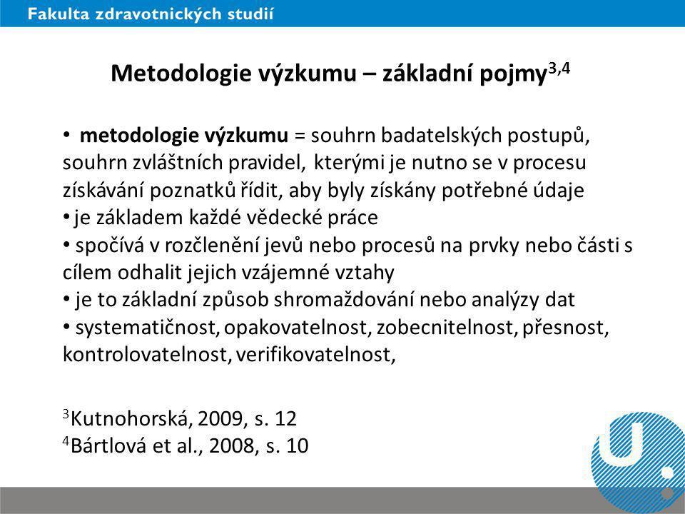 Metodologie výzkumu – základní pojmy 3,4 metodologie výzkumu = souhrn badatelských postupů, souhrn zvláštních pravidel, kterými je nutno se v procesu