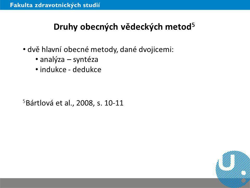 Druhy obecných vědeckých metod 5 dvě hlavní obecné metody, dané dvojicemi: analýza – syntéza indukce - dedukce 5 Bártlová et al., 2008, s. 10-11