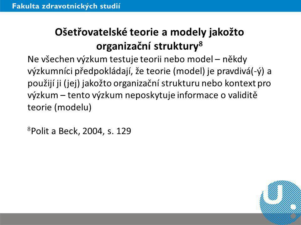 Zdroje: BÁRTLOVÁ, S.et al. Výzkum a ošetřovatelství..