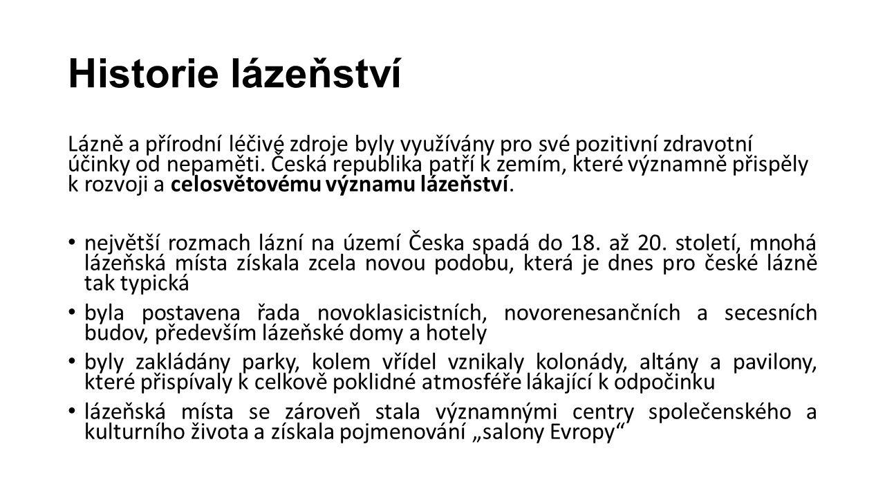 Historie lázeňství Lázně a přírodní léčivé zdroje byly využívány pro své pozitivní zdravotní účinky od nepaměti. Česká republika patří k zemím, které