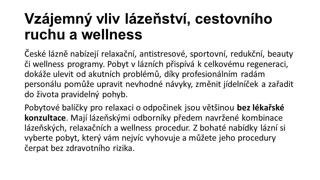 Vzájemný vliv lázeňství, cestovního ruchu a wellness České lázně nabízejí relaxační, antistresové, sportovní, redukční, beauty či wellness programy. P