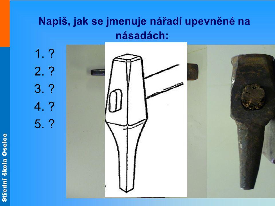 Střední škola Oselce Napiš, jak se jmenuje nářadí upevněné na násadách: 1.? 2.? 3.? 4.? 5.?