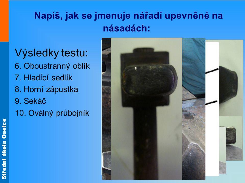 Střední škola Oselce Napiš, jak se jmenuje nářadí upevněné na násadách: Výsledky testu: 6.
