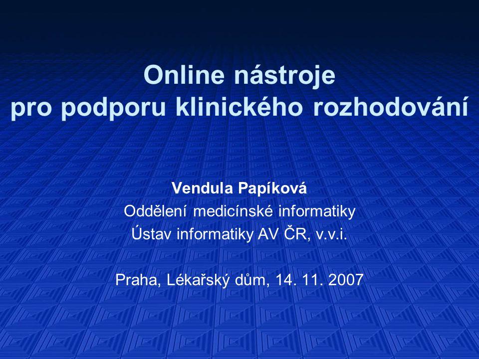 Online nástroje pro podporu klinického rozhodování Vendula Papíková Oddělení medicínské informatiky Ústav informatiky AV ČR, v.v.i.