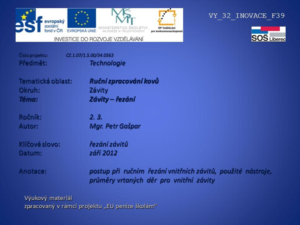 """Výukový materiál zpracovaný v rámci projektu """"EU peníze školám"""" VY_32_INOVACE_F39 """" Číslo projektu: CZ.1.07/1.5.00/34.0563 Předmět: Technologie Temati"""