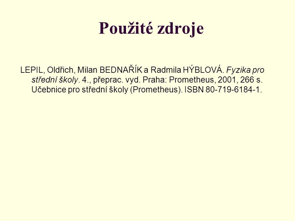 Použité zdroje LEPIL, Oldřich, Milan BEDNAŘÍK a Radmila HÝBLOVÁ. Fyzika pro střední školy. 4., přeprac. vyd. Praha: Prometheus, 2001, 266 s. Učebnice