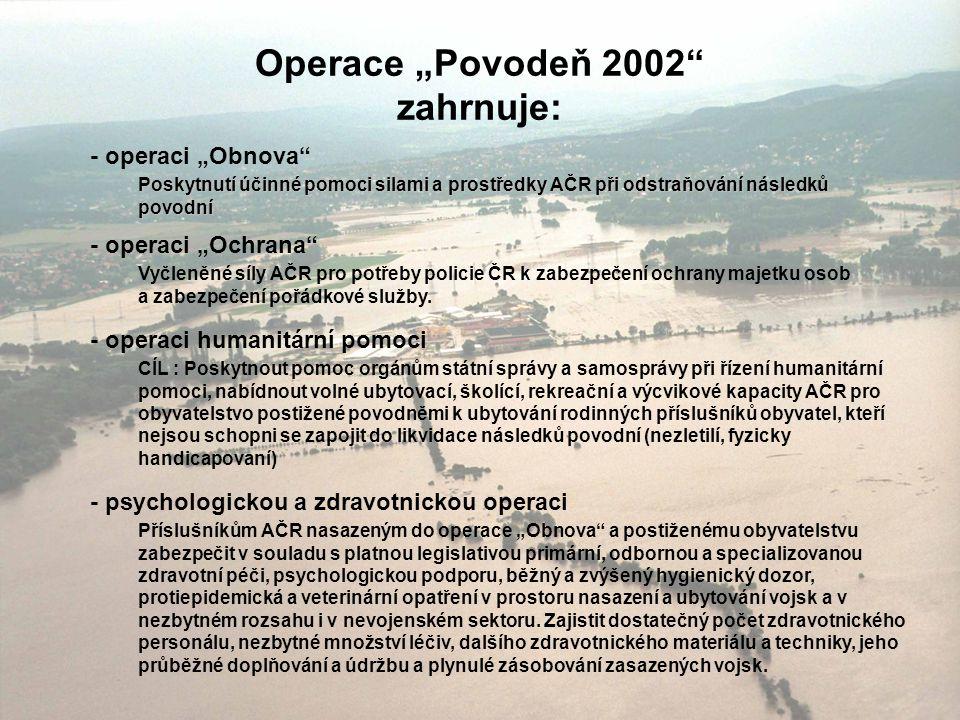 """Operace """"Povodeň 2002 zahrnuje: - operaci """"Obnova - operaci """"Ochrana Vyčleněné síly AČR pro potřeby policie ČR k zabezpečení ochrany majetku osob a zabezpečení pořádkové služby."""