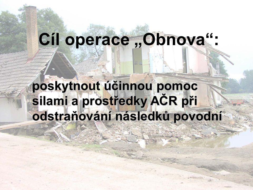 """Cíl operace """"Obnova : poskytnout účinnou pomoc silami a prostředky AČR při odstraňování následků povodní"""