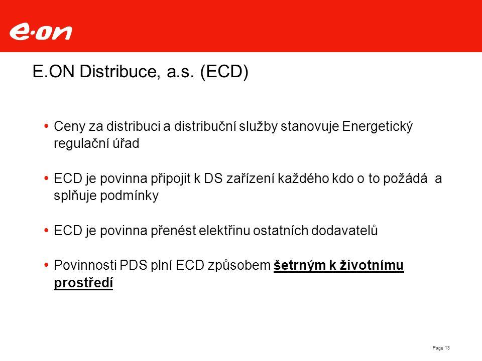 Page 13 E.ON Distribuce, a.s. (ECD)  Ceny za distribuci a distribuční služby stanovuje Energetický regulační úřad  ECD je povinna připojit k DS zaří