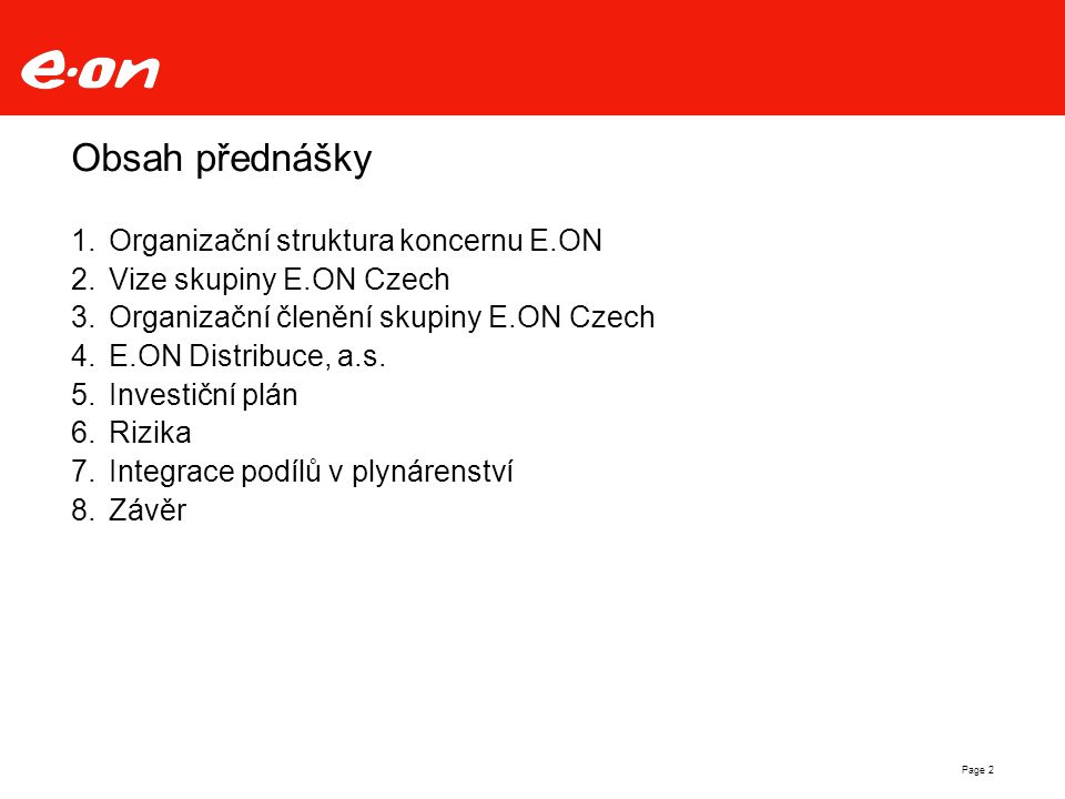 Page 2 Obsah přednášky  Organizační struktura koncernu E.ON  Vize skupiny E.ON Czech  Organizační členění skupiny E.ON Czech  E.ON Distribuce,