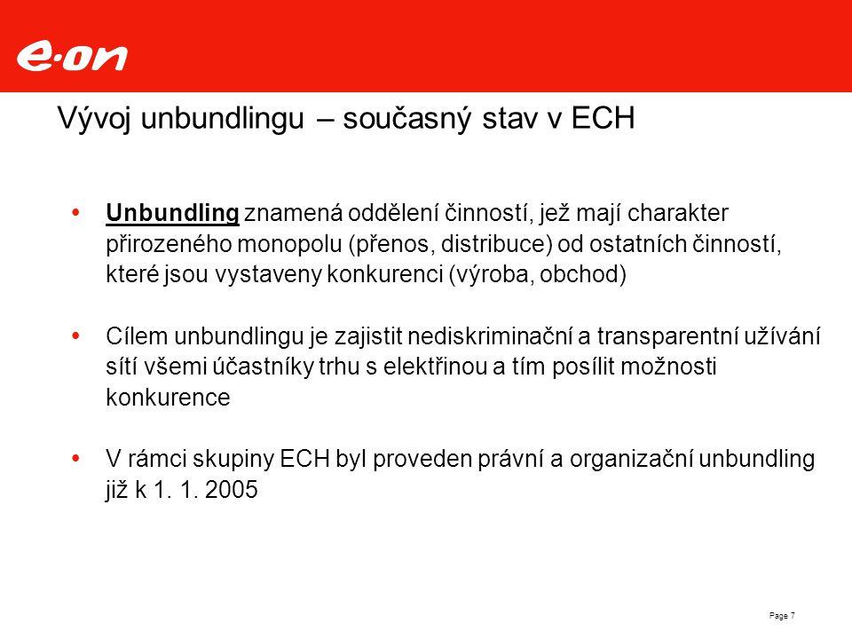 Page 7 Vývoj unbundlingu – současný stav v ECH  Unbundling znamená oddělení činností, jež mají charakter přirozeného monopolu (přenos, distribuce) od