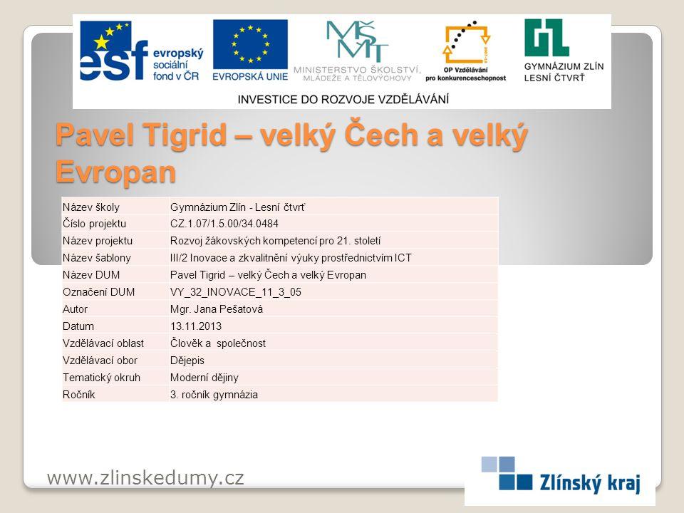 Pavel Tigrid – velký Čech a velký Evropan www.zlinskedumy.cz Název školyGymnázium Zlín - Lesní čtvrť Číslo projektuCZ.1.07/1.5.00/34.0484 Název projek