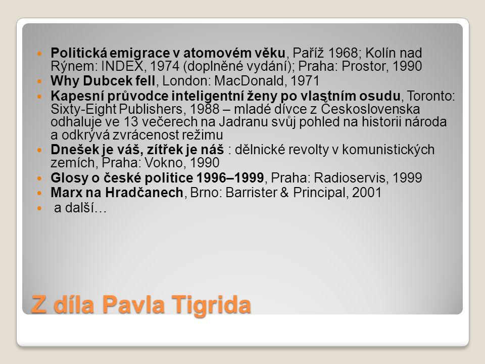 Z díla Pavla Tigrida Politická emigrace v atomovém věku, Paříž 1968; Kolín nad Rýnem: INDEX, 1974 (doplněné vydání); Praha: Prostor, 1990 Why Dubcek f