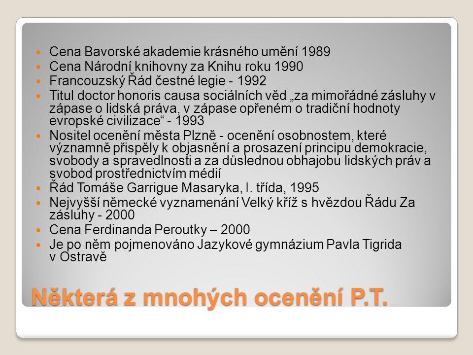 Některá z mnohých ocenění P.T. Cena Bavorské akademie krásného umění 1989 Cena Národní knihovny za Knihu roku 1990 Francouzský Řád čestné legie - 1992