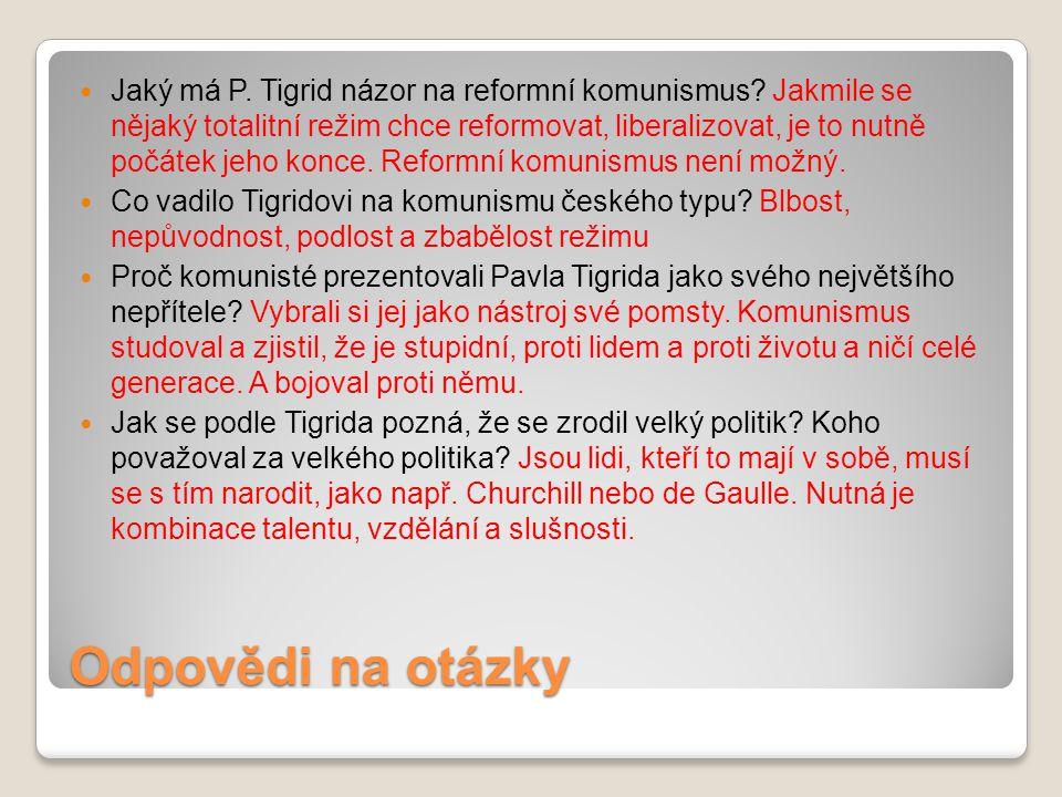 Odpovědi na otázky Jaký má P. Tigrid názor na reformní komunismus? Jakmile se nějaký totalitní režim chce reformovat, liberalizovat, je to nutně počát