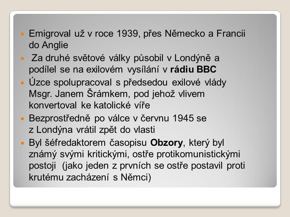 Emigroval už v roce 1939, přes Německo a Francii do Anglie Za druhé světové války působil v Londýně a podílel se na exilovém vysílání v rádiu BBC Úzce