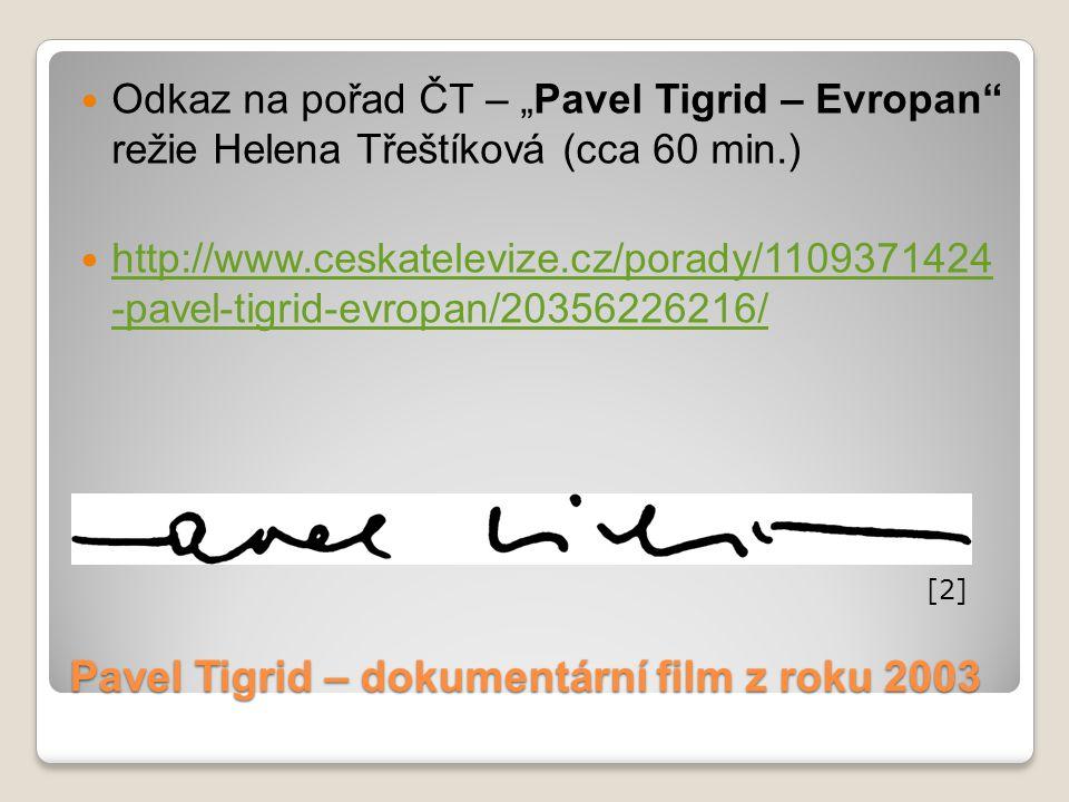 """Pavel Tigrid – dokumentární film z roku 2003 Odkaz na pořad ČT – """"Pavel Tigrid – Evropan"""" režie Helena Třeštíková (cca 60 min.) http://www.ceskatelevi"""