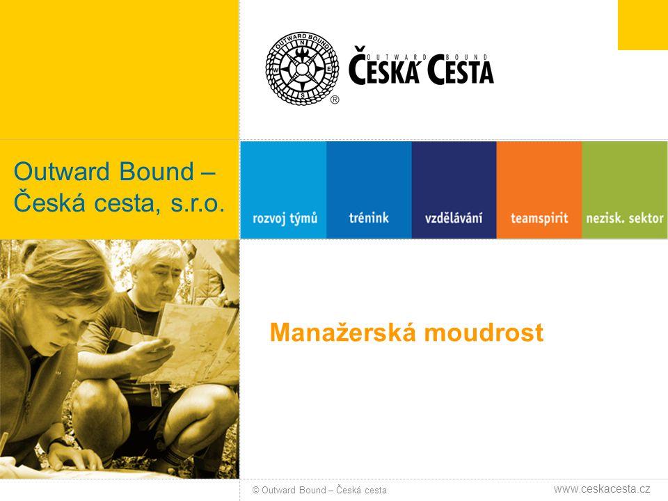 Manažerská moudrost © Outward Bound – Česká cesta Outward Bound – Česká cesta, s.r.o. www.ceskacesta.cz