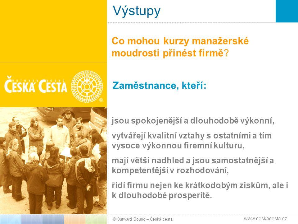 Výstupy Co mohou kurzy manažerské moudrosti přinést firmě? © Outward Bound – Česká cesta Zaměstnance, kteří: www.ceskacesta.cz jsou spokojenější a dlo