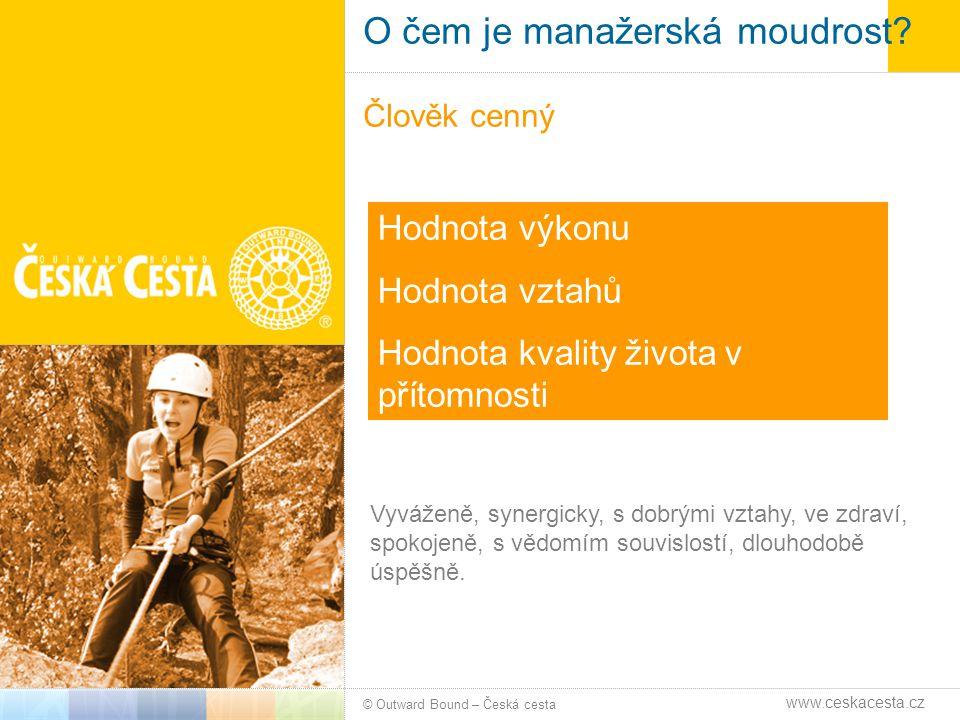 Obsah jednotlivých kurzů Moudrost za hranicí firmy © Outward Bound – Česká cesta www.ceskacesta.cz Jaké souvislosti umím vnímat v denním rozhodování.