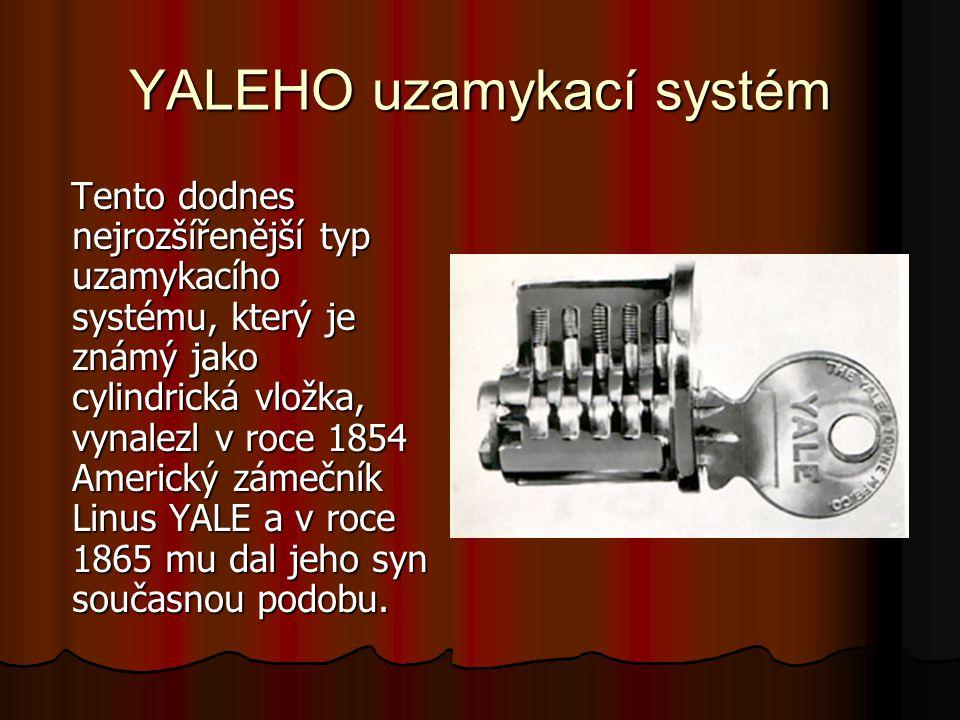 YALEHO uzamykací systém Tento dodnes nejrozšířenější typ uzamykacího systému, který je známý jako cylindrická vložka, vynalezl v roce 1854 Americký zá