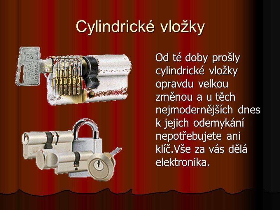 Cylindrické vložky Od té doby prošly cylindrické vložky opravdu velkou změnou a u těch nejmodernějších dnes k jejich odemykání nepotřebujete ani klíč.