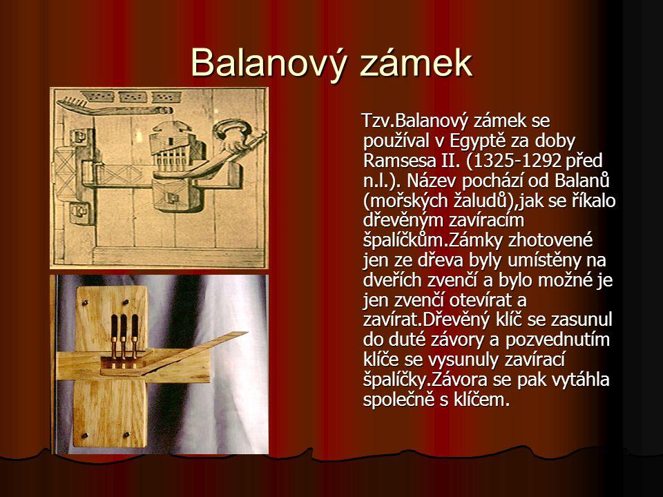 Balanový zámek Tzv.Balanový zámek se používal v Egyptě za doby Ramsesa II. (1325-1292 před n.l.). Název pochází od Balanů (mořských žaludů),jak se řík